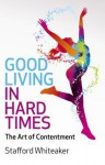 Good Living in Hard Times - Stafford Whiteaker