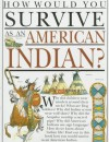 How Would You Survive as an American Indian? - Scott Steedman, David Salariya
