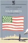 Dolce libertà : un irlandese in America - Joseph O'Connor, Massimo Bocchiola