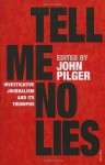 Tell Me No Lies: Investigative Journalism and its Triumphs - John Pilger