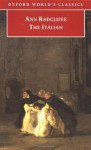 The Italian: Or the Confessional of the Black Penitents; A Romance (Oxford World's Classics) - Ann Radcliffe
