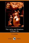 The Lights and Shadows of Real Life (Dodo Press) - T.S. Arthur