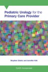 Pediatric Urology for the Primary Care Provider - Stephen Zderic, Jennifer Kirk