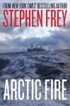 Arctic Fire (Red Cell Series, Book 1) - Stephen W. Frey