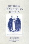 Religion in Victorian Britain, Vol. III: Sources - James R. Moore