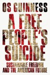 A Free People's Suicide - Os Guinness