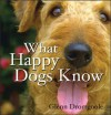 What Happy Dogs Know - Glenn Dromgoole
