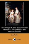 The Writings of Jane Taylor, Volume I: Memoirs, Correspondence and Poetical Remains (Dodo Press) - Jane Taylor, Isaac Taylor Jr.