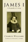 James I: A Biography of a King - Dorothy L. Sayers, Charles Williams