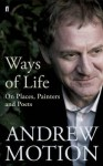 Ways of Life: On Places, Painters and Poets: Selected Essays and Reviews 1994-2008 - Andrew Motion