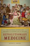 Revolutionary Medicine: The Founding Fathers and Mothers in Sickness and in Health - Jeanne E. Abrams