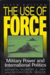 The Use of Force: Military Power and International Politics - Robert J. Art, Kenneth N. Waltz