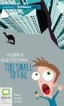 Too Small to Fail - Morris Gleitzman