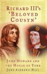 Richard III's 'Beloved Cousyn': John Howard And The House Of York - John Ashdown-Hill