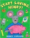 Start Saving, Henry! - Nancy Carlson