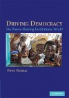 Driving Democracy: Do Power-Sharing Institutions Work? - Pippa Norris