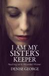 I Am My Sister's Keeper - Denise George