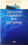 Das letzte Gespräch auf der Titanic - Philippe de Baleine, Ursula Held