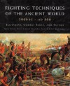Fighting Techniques of the Ancient World (3000 B.C. to 500 A.D.): Equipment, Combat Skills, and Tactics - Rob S. Rice, Phyllis G. Jestice