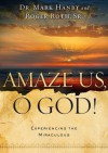 Amaze Us, O God!: Experiencing the Miraculous - Mark Hanby, Roger Roth