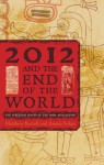 2012 and the End of the World: The Western Roots of the Maya Apocalypse - Matthew Restall, Amara Solari