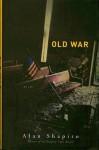 Old War: Poems - Alan Shapiro