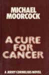 A Cure for Cancer - Michael Moorcock