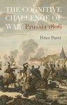 The Cognitive Challenge of War: Prussia 1806 - Peter Paret