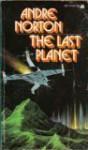 The Last Planet - Andre Norton
