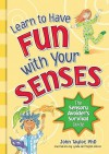 Learn to Have Fun with Your Senses!: The Sensory Avoider's Survival Guide - John Taylor