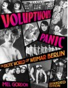 Voluptuous Panic: The Erotic World of Weimar Berlin (Expanded Edition) - Mel Gordon