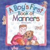 A Boy's First Book of Manners - Michal Sparks