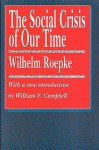 The Social Crisis of Our Time - Wilhelm Röpke, Russell Kirk