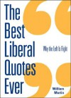 The Best Liberal Quotes Ever: Why the Left Is Right - William Martin