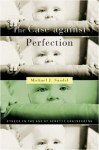 The Case Against Perfection: Ethics in the Age of Genetic Engineering - Michael J. Sandel