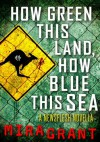 How Green This Land How Blue This Sea - Mira Grant