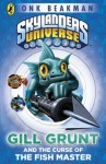 Skylanders Mask of Power: Gill Grunt and the Curse of the Fish Master: Book 2 - Onk Beakman