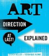 Art Direction Explained, At Last! - Steven Heller, Veronique Vienne
