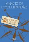 O Mel de Ocara: Ler, Viajar, Comer - Ignácio de Loyola Brandão