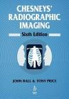 Chesneys' Radiographic Imaging - John Ball
