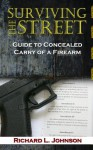 Surviving the Street: Guide to Concealed Carry of a Firearm - Richard Johnson