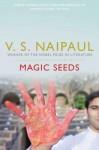 Magic Seeds. V.S. Naipaul - V.S. Naipaul