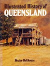 Illustrated History of Queensland - Hector Holthouse