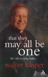 That They May All Be One: The Call to Unity Today - Walter Kasper