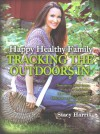 Happy Healthy Family: Tracking the Outdoors In - Stacy Harris