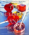 The Ultimate Candy Book : More than 700 Quick and Easy, Soft and Chewy, Hard and Crunchy Sweets and Treats - Bruce Weinstein
