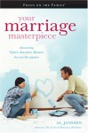 Your Marriage Masterpiece: God's Amazing Design for Your Life Together (Focus on the Family Books) - Al Janssen, Focus on the Family