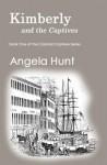 Kimberly and the Captives (The Colonial Captives) - Angela Hunt
