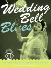 Wedding Bell Blues: A Guided Tour of America's Love Affair with Marriage - Michael Barson, Steven Heller