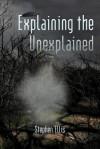 Explaining the Unexplained - Stephen Ellis